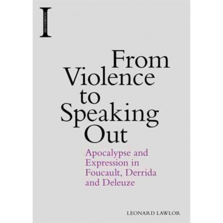 From Violence to Speaking Out: Apocalypse and Expression in Foucault, Derrida and Deleuze
