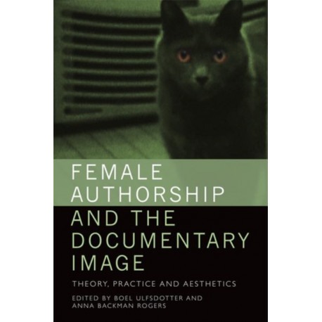 Female Authorship and the Documentary Image: Theory, Practice and Aesthetics