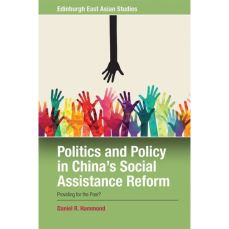 Politics and Policy in China's Social Assistance Reform: Providing for the Poor
