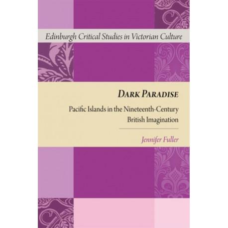 Dark Paradise: Pacific Islands in the Nineteenth-Century British Imagination