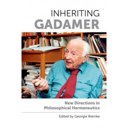 Inheriting Gadamer: New Directions in Philosophical Hermeneutics
