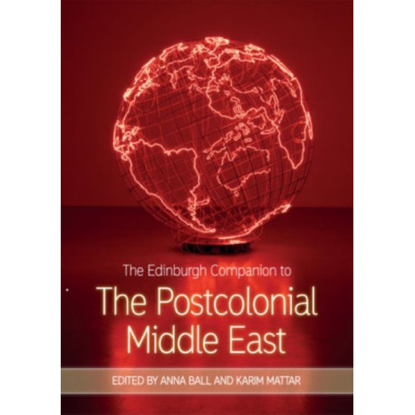 The Edinburgh Companion to the Postcolonial Middle East