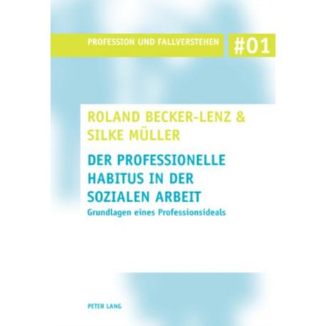 Der Professionelle Habitus in Der Sozialen Arbeit: Grundlagen Eines Professionsideals