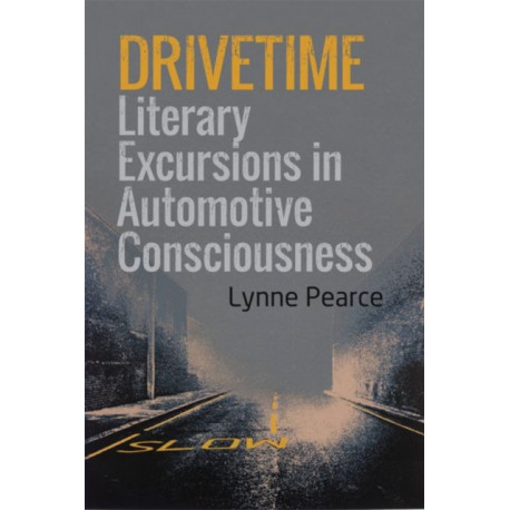 Drivetime: Literary Excursions in Automotive Consciousness