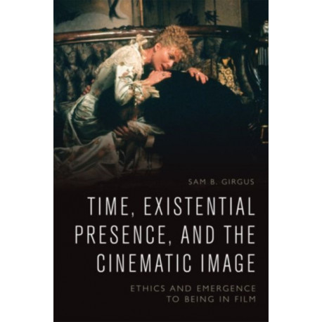 Time, Existential Presence and the Cinematic Image: Ethics and Emergence to Being in Film
