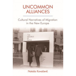 Uncommon Alliances: Cultural Narratives of Migration in the New Europe