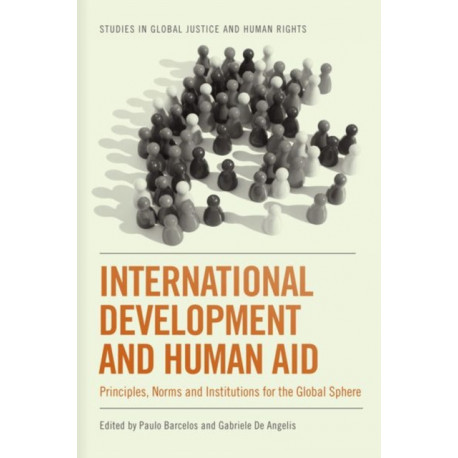 International Development and Human Aid: Principles, Norms and Institutions for the Global Sphere