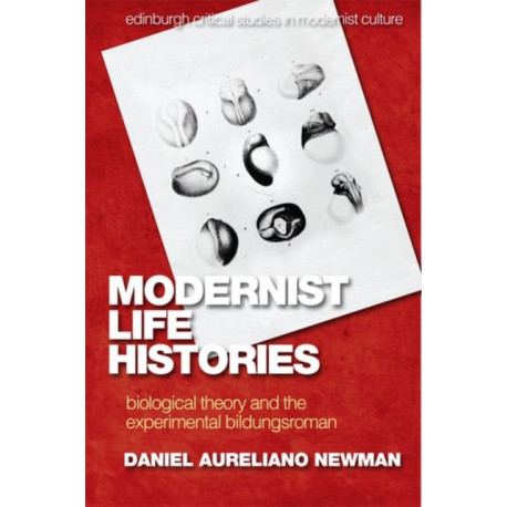Modernist Life Histories: Biological Theory and the Experimental Bildungsroman