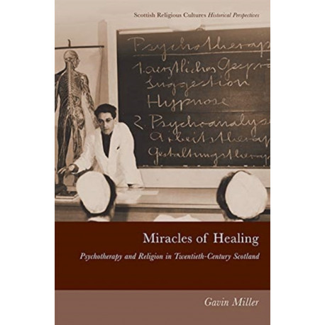 Miracles of Healing: Psychotherapy and Religion in Twentieth-Century Scotland
