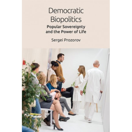 Democratic Biopolitics: Popular Sovereignty and the Power of Life