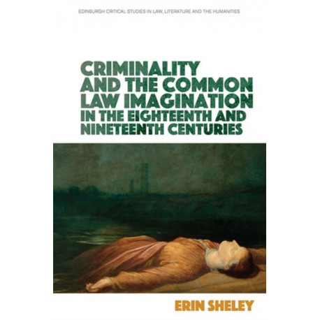 Criminality and the English Common Law Imagination in the 18th and 19th Centuries