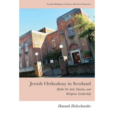Jewish Orthodoxy in Scotland: Rabbi Dr Salis Daiches and Religious Leadership