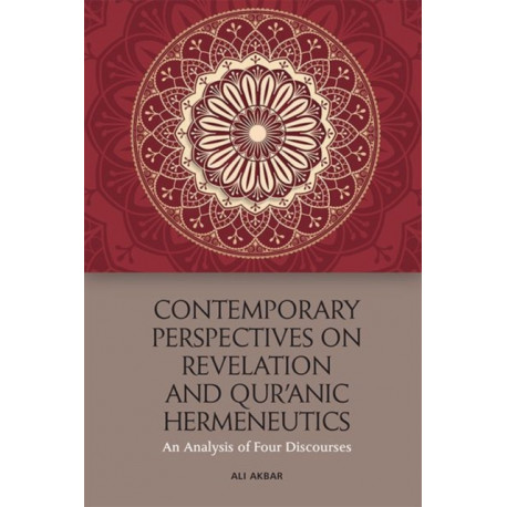 Contemporary Perspectives on Revelation and Qu'Ranic Hermeneutics: An Analysis of Four Scholars