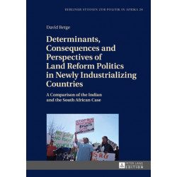 Determinants, Consequences and Perspectives of Land Reform Politics in Newly Industrializing Countries: A Comparison of the Indian and the South African Case