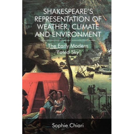 Shakespeare'S Representation of Weather, Climate and Environment: The Early Modern 'Fated Sky'