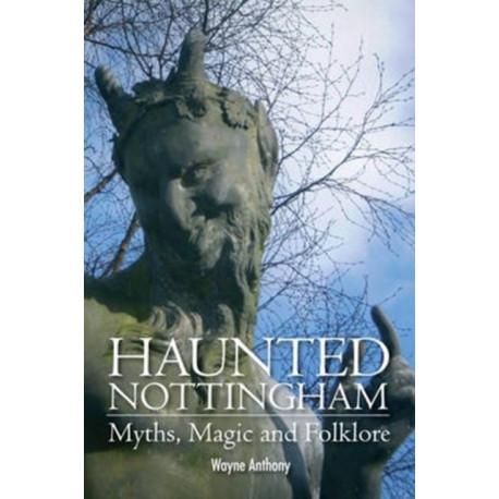 Haunted Nottingham: Myths, Magic & Folklore