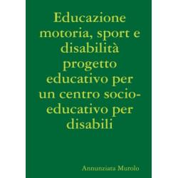 Educazione motoria, sport e disabilita progetto educativo per un centro socio-educativo per disabili
