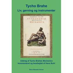 Tycho Brahe Liv, gerning og instrumenter: Uddrag af Tycho Brahes Mechanica kommenteret og bearbejdet af Hans Buhl