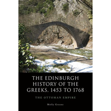 The Edinburgh History of the Greeks, 1453 to 1768: The Ottoman Empire