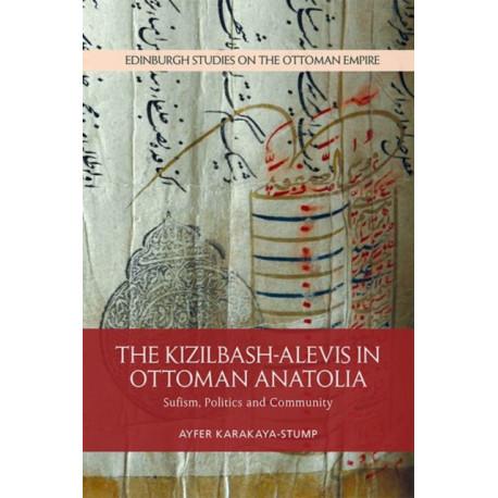 The Kizilbash-Alevis in Ottoman Anatolia: Sufism, Politics and Community
