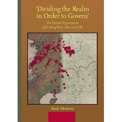 'Dividing the Realm in Order to Govern': The Spatial Organization of the Song State (960 - 1276 CE)