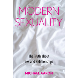 Modern Sexuality: The Truth about Sex and Relationships