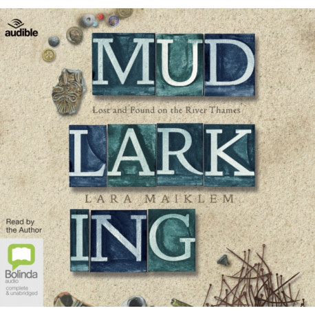 Mudlarking: Lost and Found on the River Thames