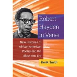 Robert Hayden in Verse: New Histories of African American Poetry and the Black Arts Era