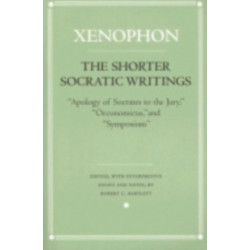 """The Shorter Socratic Writings: """"Apology of Socrates to the Jury,"""" """"Oeconomicus,"""" and """"Symposium"""""""