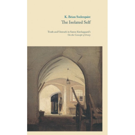 The Isolated Self: Truth and Untruth in S?ren Kierkegaard's On the Concept of Irony