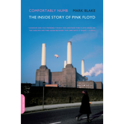 """Comfortably Numb: The Inside Story of """"Pink Floyd"""""""