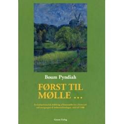 Først til mølle -: en kulturhistorisk skildring af kornmølleriet i Danmark ved overgangen til industrialiseringen 1825 til 1900