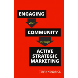 Engaging your Community through Active Strategic Marketing: A practical guide for librarians and information professionals