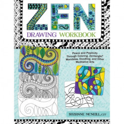 Zen Drawing Workbook: Peace and Positivity through Zentangle (r), Mandalas, Doodling, and Other Meditative Arts