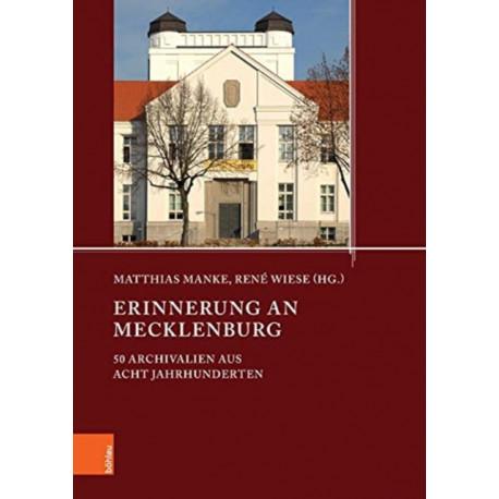 Erinnerung an Mecklenburg: 50 Archivalien aus acht Jahrhunderten