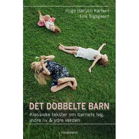 Det dobbelte barn: klassiske tekster om barnets leg, indre liv & ydre verden