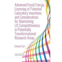 Advanced Fossil Energy, Licensing of Patented Laboratory Inventions and Considerations for Maintaining US Competitiveness in Potentially Transformational Research Areas