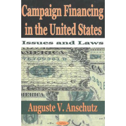Campaign Financing in the United States: Issues & Laws