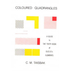 Coloured Quadrangles: A Guide to the Tenth Book of Euclid's Elements