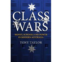 Class Wars: Money, Schools and Power in Modern Australia