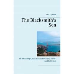 The Blacksmith's Son: An Autobiography and commentary on our world of today
