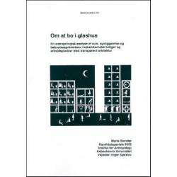 Om at bo i glashus: en antropologisk analyse af rum, synliggørelse og beboelsespraksisser i københavnske boliger og arbejdspladser med transparent arkitektur - kandidatspeciale