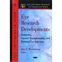 Eye Research Developments: Glaucoma, Corneal Transplantation & Bacterial Eye Infections