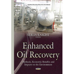 Enhanced Oil Recovery: Methods, Economic Benefits & Impacts on the Environment