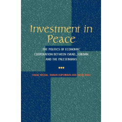 Investment in Peace: The Politics of Economics Cooperation Between Israel, Jordan & the Palestinians