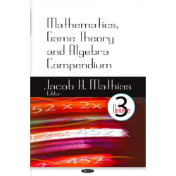 Mathematics, Game Theory & Algebra Compendium: Volume 3