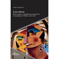 Los otros: raza, normas y corrupcion en la gestion de la extranjeria en Mexico, 1900-1950