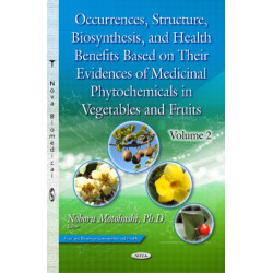 Occurrences, Structure, Biosynthesis & Health Benefits Based on Their Evidences of Medicinal Phytochemicals in Vegetables & Fruits: Volume 2