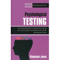 Psychological Testing: The Essential Guide to Using and Surviving the Most Popular Recruitment and Career Development Tests