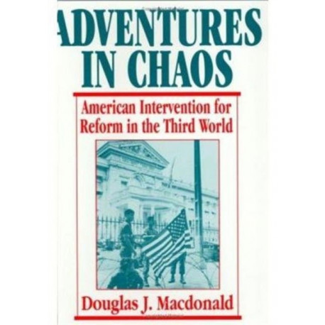 Adventures in Chaos: American Intervention for Reform in the Third World